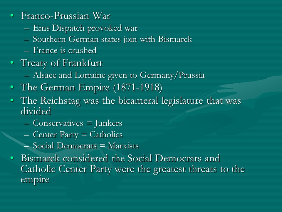 Franco-Prussian WarFranco-Prussian War –Ems Dispatch provoked war –Southern German states join with Bismarck –France is crushed Treaty of FrankfurtTre