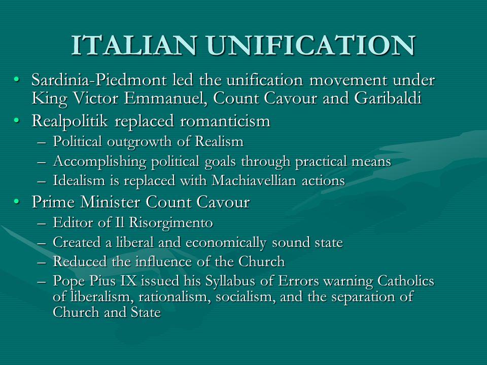 ITALIAN UNIFICATION Sardinia-Piedmont led the unification movement under King Victor Emmanuel, Count Cavour and GaribaldiSardinia-Piedmont led the uni