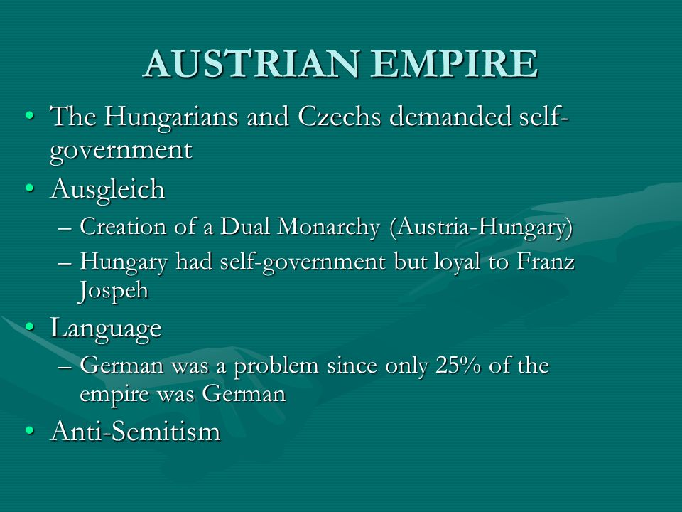 AUSTRIAN EMPIRE The Hungarians and Czechs demanded self- governmentThe Hungarians and Czechs demanded self- government AusgleichAusgleich –Creation of