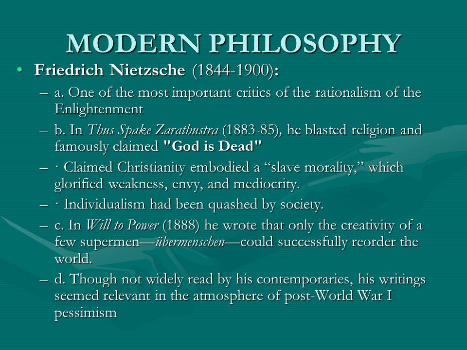 MODERN PHILOSOPHY Friedrich Nietzsche (1844-1900):Friedrich Nietzsche (1844-1900): –a. One of the most important critics of the rationalism of the Enl