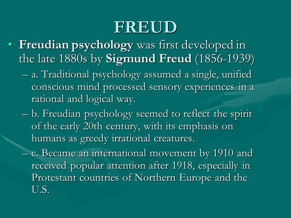 FREUD Freudian psychology was first developed in the late 1880s by Sigmund Freud (1856-1939)Freudian psychology was first developed in the late 1880s