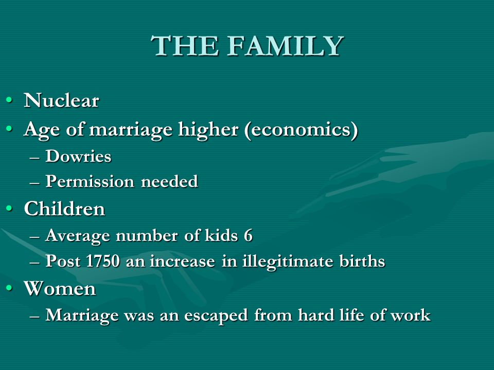 THE FAMILY NuclearNuclear Age of marriage higher (economics)Age of marriage higher (economics) –Dowries –Permission needed ChildrenChildren –Average n