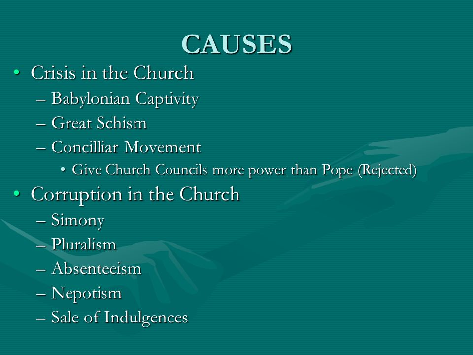 CAUSES Crisis in the ChurchCrisis in the Church –Babylonian Captivity –Great Schism –Concilliar Movement Give Church Councils more power than Pope (Re