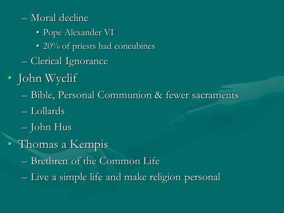 –Moral decline Pope Alexander VIPope Alexander VI 20% of priests had concubines20% of priests had concubines –Clerical Ignorance John WyclifJohn Wycli