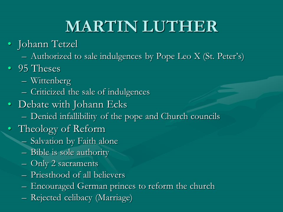 MARTIN LUTHER Johann TetzelJohann Tetzel –Authorized to sale indulgences by Pope Leo X (St. Peters) 95 Theses95 Theses –Wittenberg –Criticized the sal