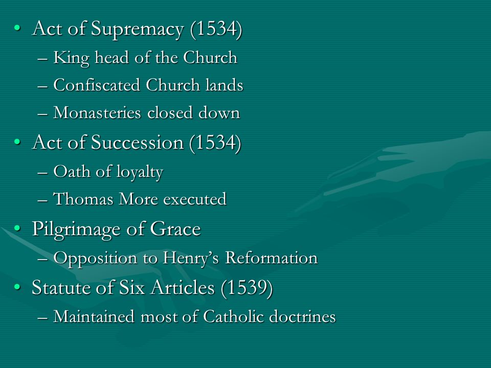 Act of Supremacy (1534)Act of Supremacy (1534) –King head of the Church –Confiscated Church lands –Monasteries closed down Act of Succession (1534)Act
