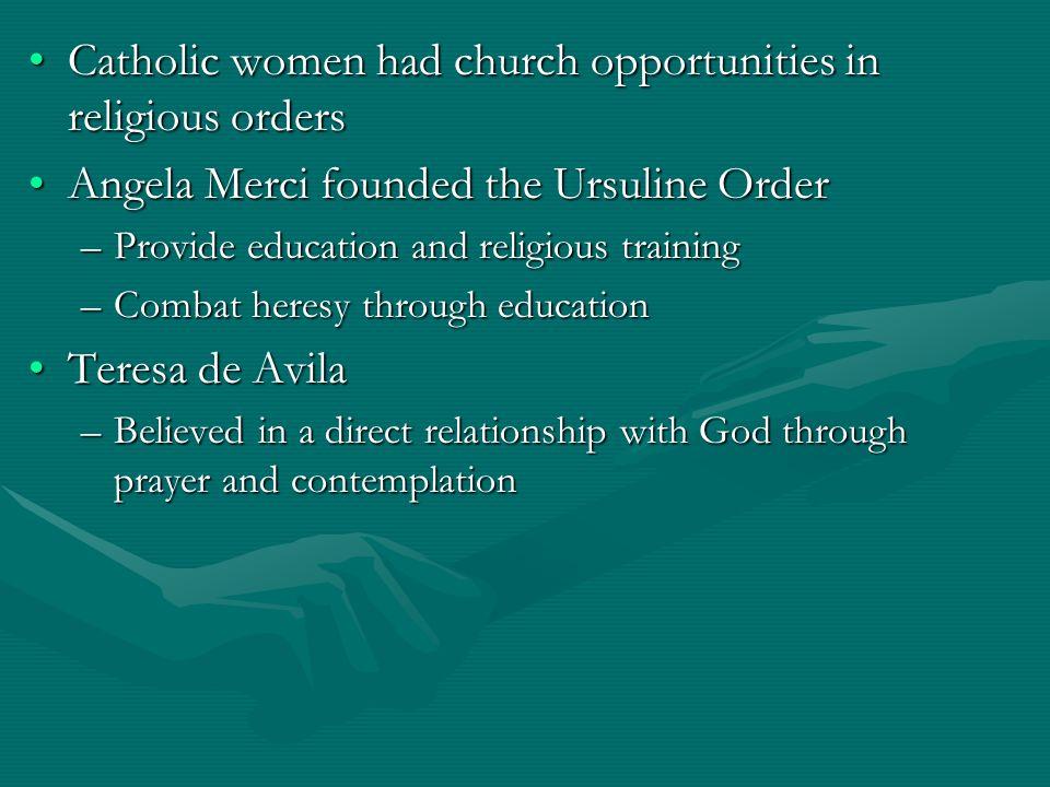 Catholic women had church opportunities in religious ordersCatholic women had church opportunities in religious orders Angela Merci founded the Ursuli