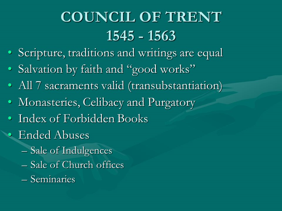 COUNCIL OF TRENT 1545 - 1563 Scripture, traditions and writings are equalScripture, traditions and writings are equal Salvation by faith and good work