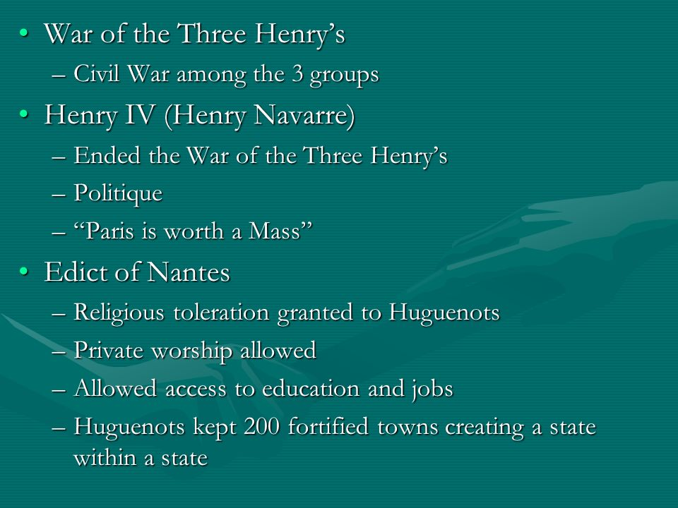 War of the Three HenrysWar of the Three Henrys –Civil War among the 3 groups Henry IV (Henry Navarre)Henry IV (Henry Navarre) –Ended the War of the Th
