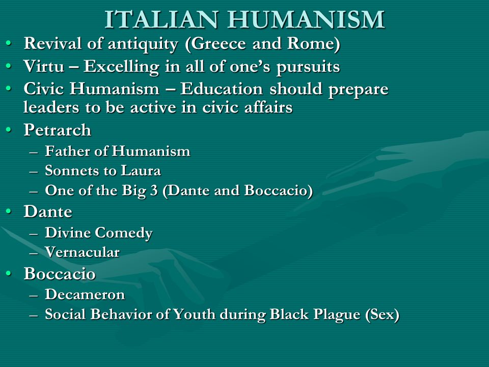 ITALIAN HUMANISM Revival of antiquity (Greece and Rome)Revival of antiquity (Greece and Rome) Virtu – Excelling in all of ones pursuitsVirtu – Excelli