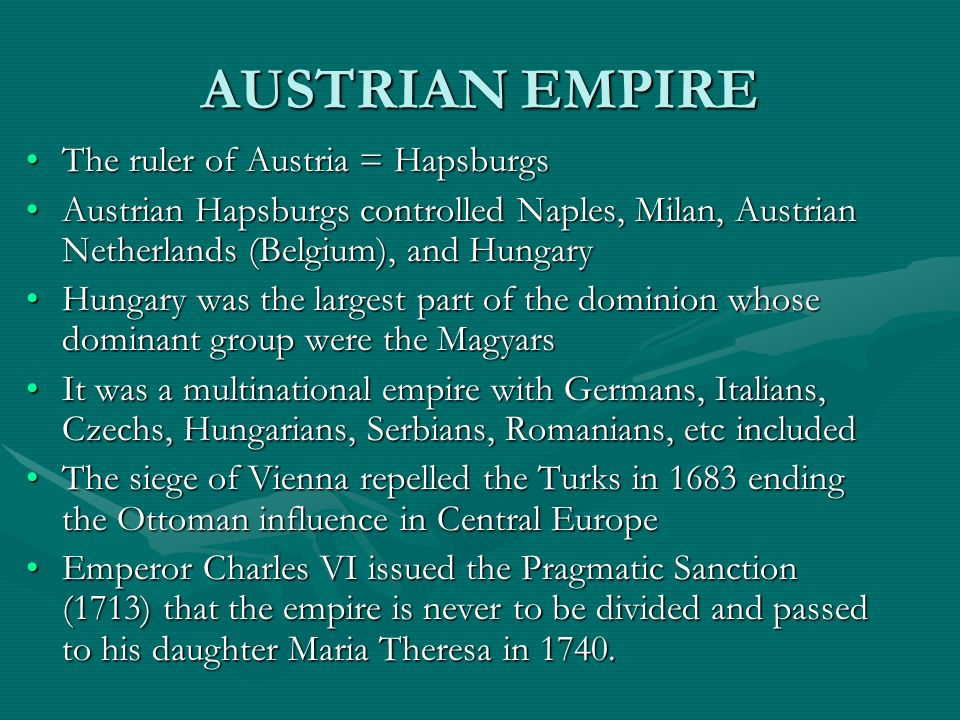 AUSTRIAN EMPIRE The ruler of Austria = HapsburgsThe ruler of Austria = Hapsburgs Austrian Hapsburgs controlled Naples, Milan, Austrian Netherlands (Be