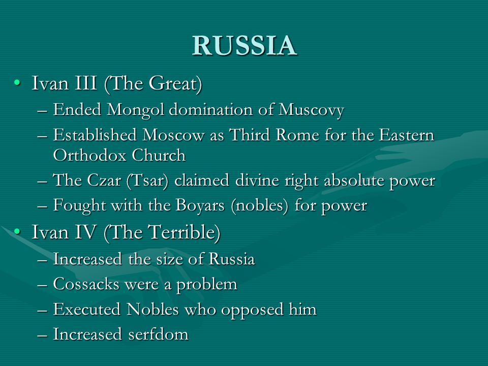 RUSSIA Ivan III (The Great)Ivan III (The Great) –Ended Mongol domination of Muscovy –Established Moscow as Third Rome for the Eastern Orthodox Church