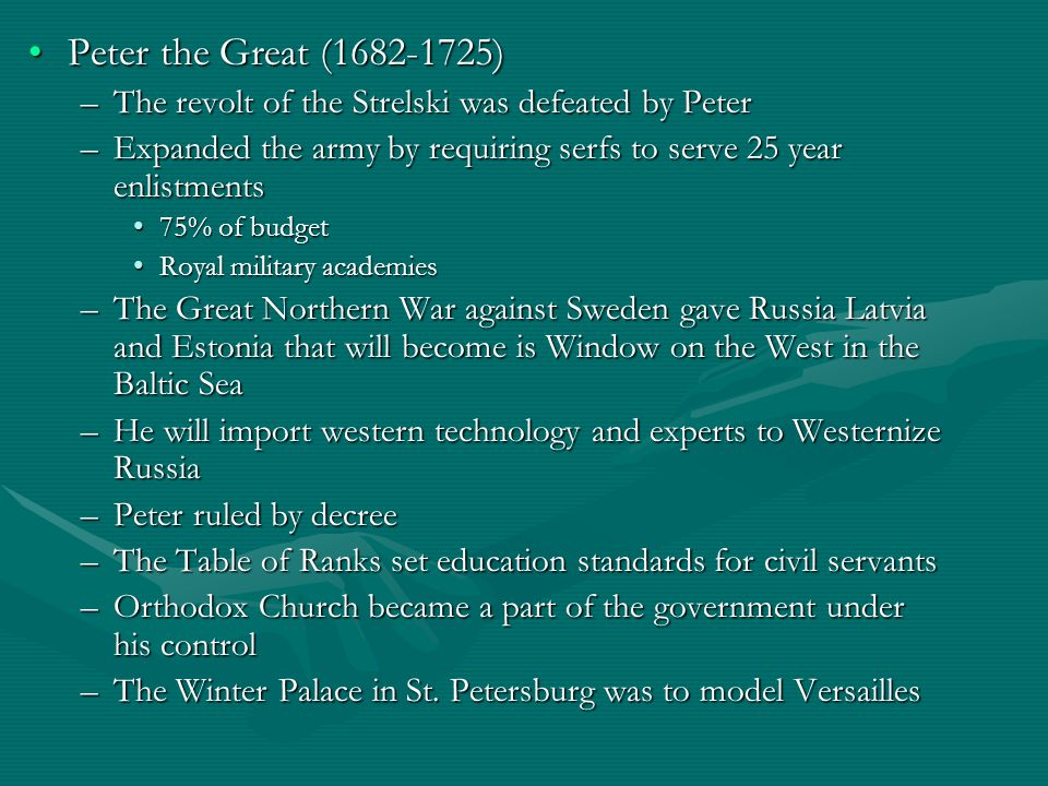Peter the Great (1682-1725)Peter the Great (1682-1725) –The revolt of the Strelski was defeated by Peter –Expanded the army by requiring serfs to serv