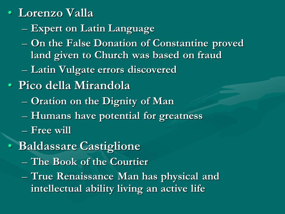 Lorenzo VallaLorenzo Valla –Expert on Latin Language –On the False Donation of Constantine proved land given to Church was based on fraud –Latin Vulga