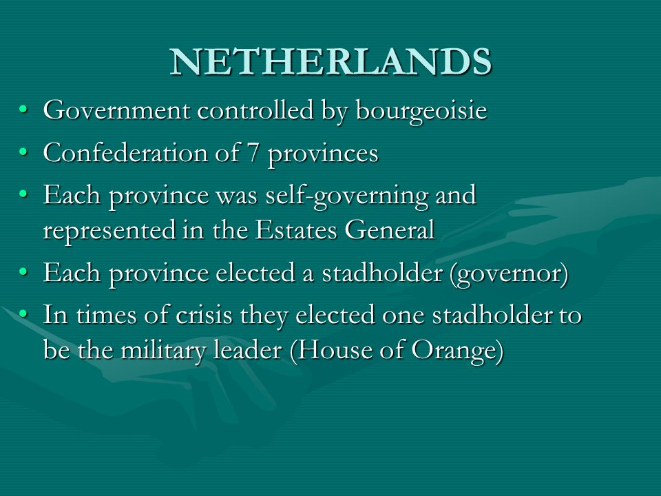 NETHERLANDS Government controlled by bourgeoisieGovernment controlled by bourgeoisie Confederation of 7 provincesConfederation of 7 provinces Each pro