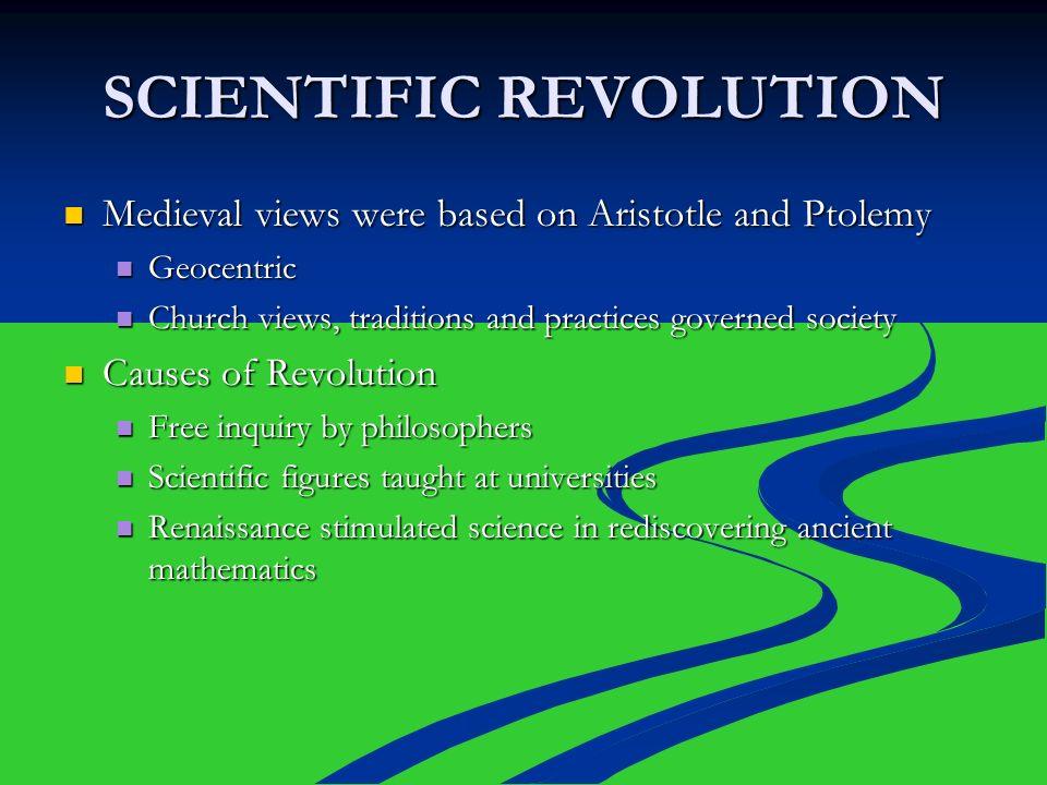 SCIENTIFIC REVOLUTION Medieval views were based on Aristotle and Ptolemy Medieval views were based on Aristotle and Ptolemy Geocentric Geocentric Chur