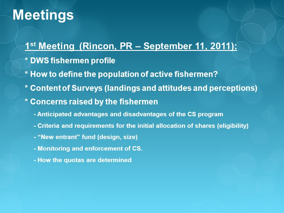 Meetings 1 st Meeting (Rincon, PR – September 11, 2011): * DWS fishermen profile * How to define the population of active fishermen.
