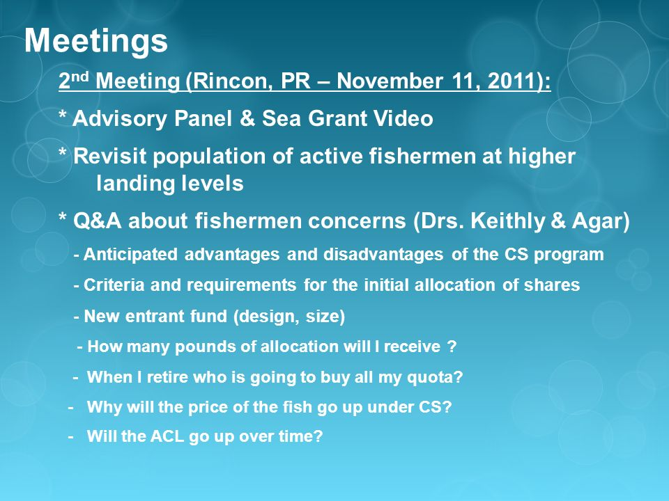 Meetings 2 nd Meeting (Rincon, PR – November 11, 2011): * Advisory Panel & Sea Grant Video * Revisit population of active fishermen at higher landing levels * Q&A about fishermen concerns (Drs.