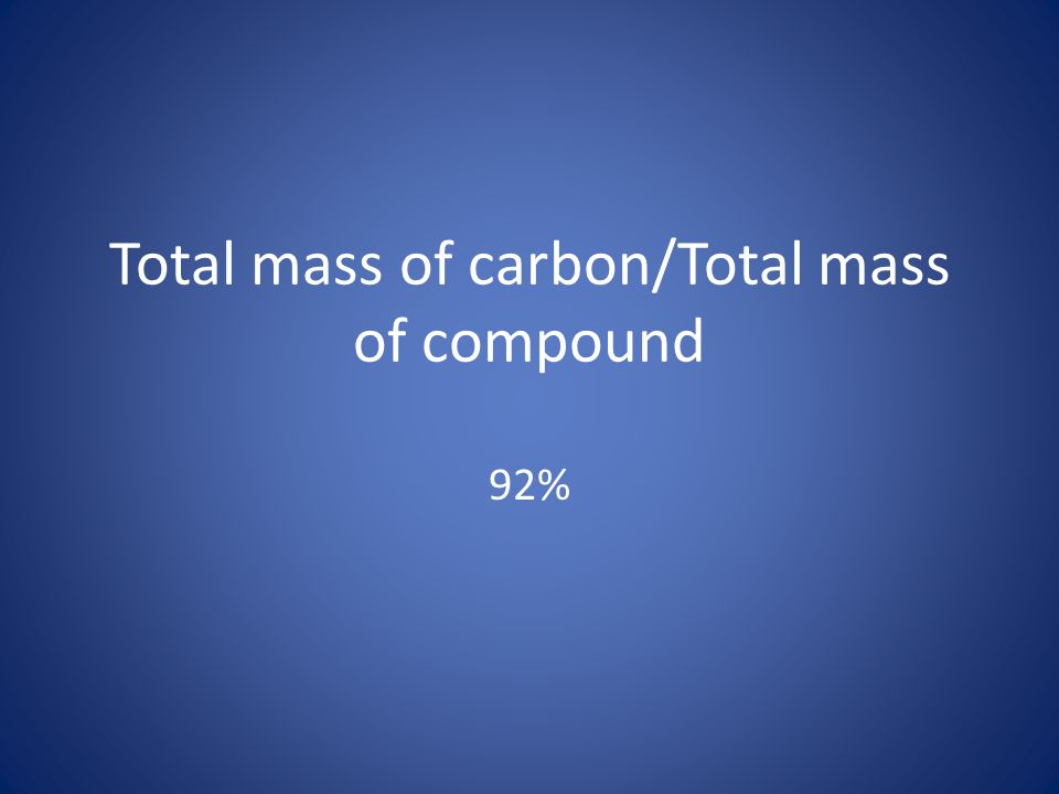 Total mass of carbon/Total mass of compound 92%