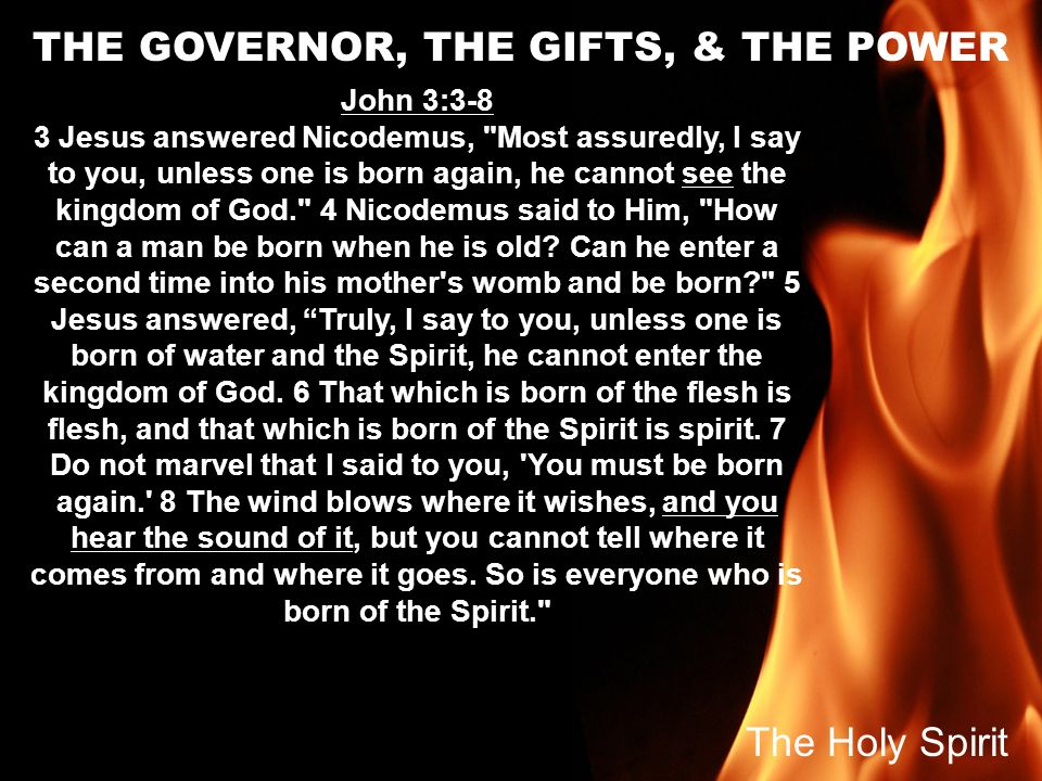 THE GOVERNOR, THE GIFTS, & THE POWER John 3:3-8 3 Jesus answered Nicodemus,