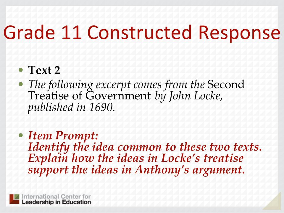 Grade 11 Constructed Response Text 2 The following excerpt comes from the Second Treatise of Government by John Locke, published in 1690. Item Prompt: