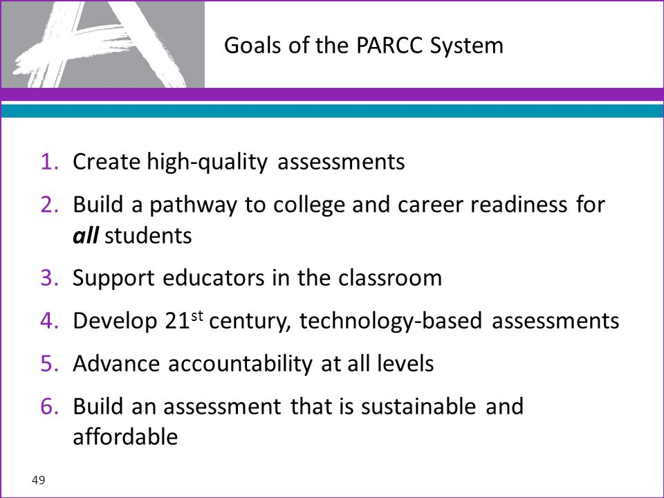 1.Create high-quality assessments 2.Build a pathway to college and career readiness for all students 3.Support educators in the classroom 4.Develop 21