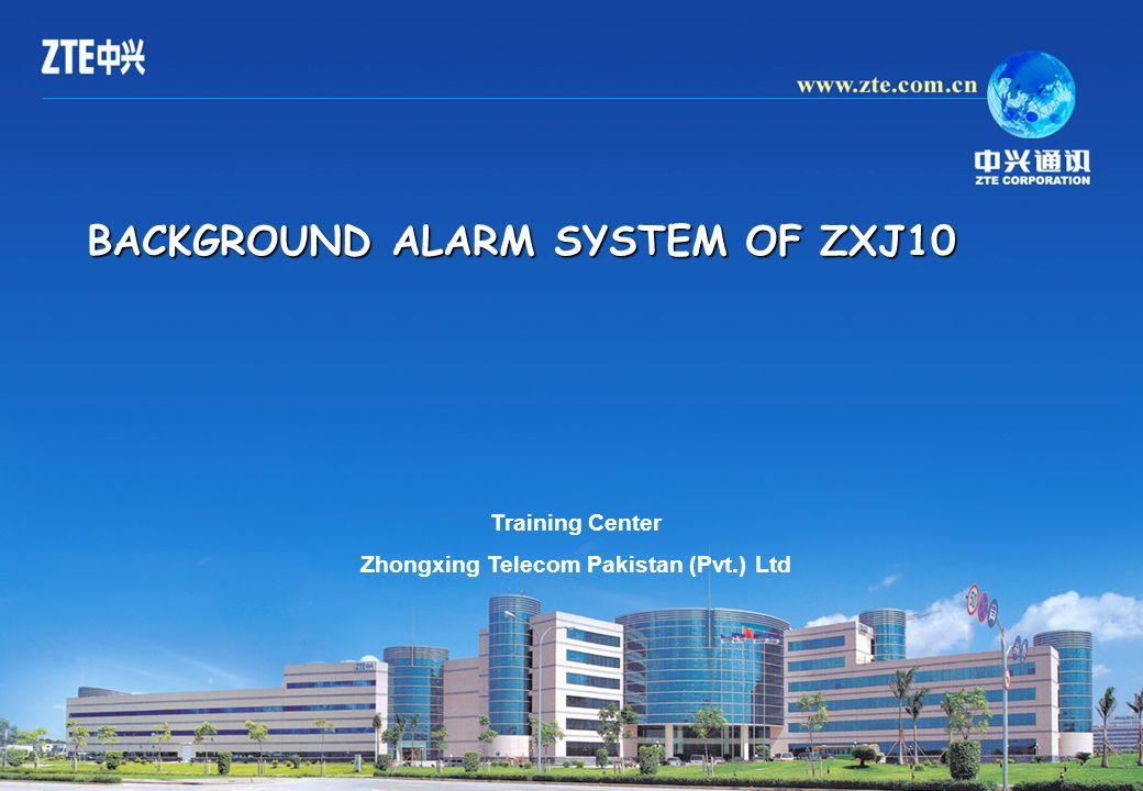 1 BACKGROUND ALARM SYSTEM OF ZXJ10 Training Center Zhongxing Telecom Pakistan (Pvt.) Ltd