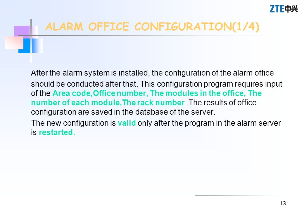 13 After the alarm system is installed, the configuration of the alarm office should be conducted after that. This configuration program requires inpu