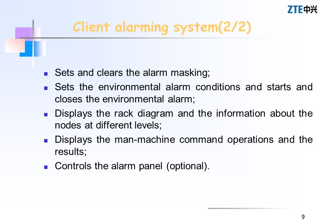 9 Client alarming system(2/2) Sets and clears the alarm masking; Sets the environmental alarm conditions and starts and closes the environmental alarm