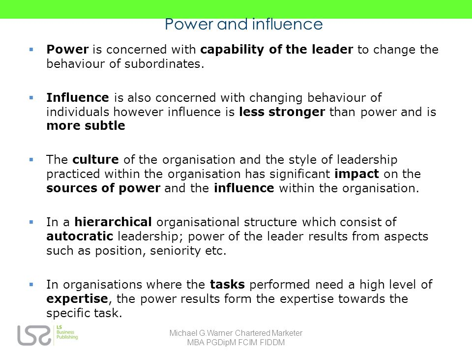Power and influence Power is concerned with capability of the leader to change the behaviour of subordinates.