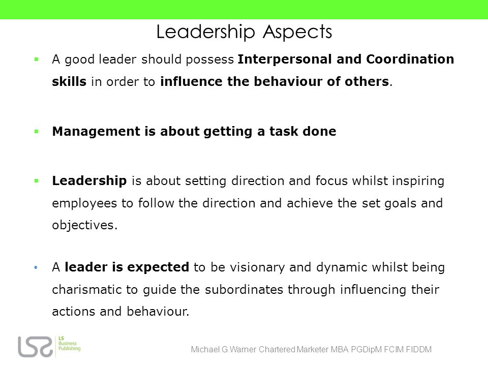Leadership Aspects A good leader should possess Interpersonal and Coordination skills in order to influence the behaviour of others.