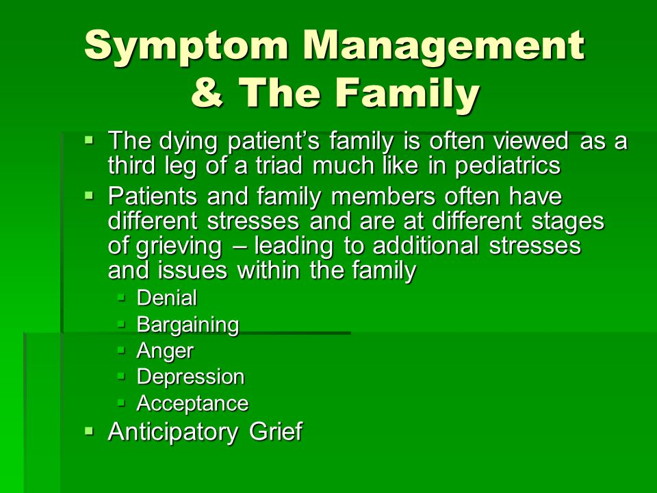 Symptom Management & The Family The dying patients family is often viewed as a third leg of a triad much like in pediatrics The dying patients family