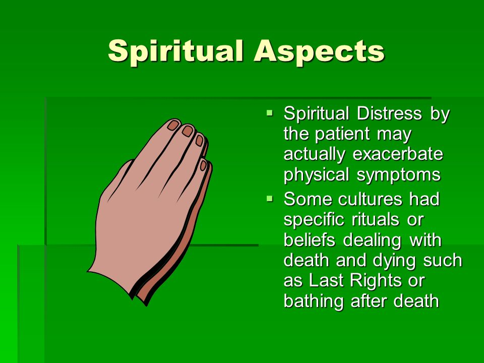 Spiritual Aspects Spiritual Distress by the patient may actually exacerbate physical symptoms Spiritual Distress by the patient may actually exacerbat