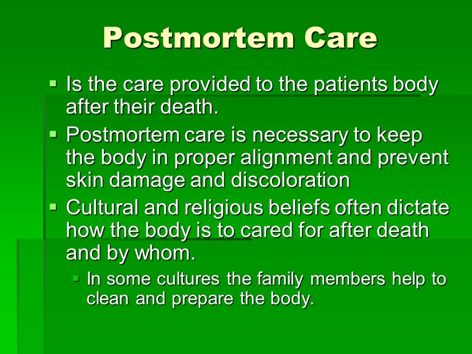 Postmortem Care Is the care provided to the patients body after their death. Is the care provided to the patients body after their death. Postmortem c