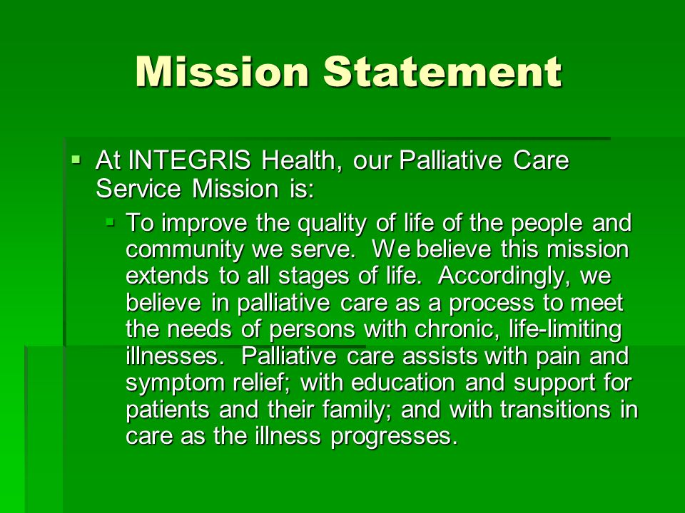 Mission Statement At INTEGRIS Health, our Palliative Care Service Mission is: At INTEGRIS Health, our Palliative Care Service Mission is: To improve t