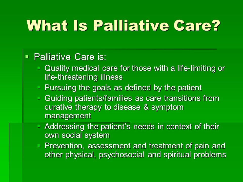 What Is Palliative Care? Palliative Care is: Palliative Care is: Quality medical care for those with a life-limiting or life-threatening illness Quali