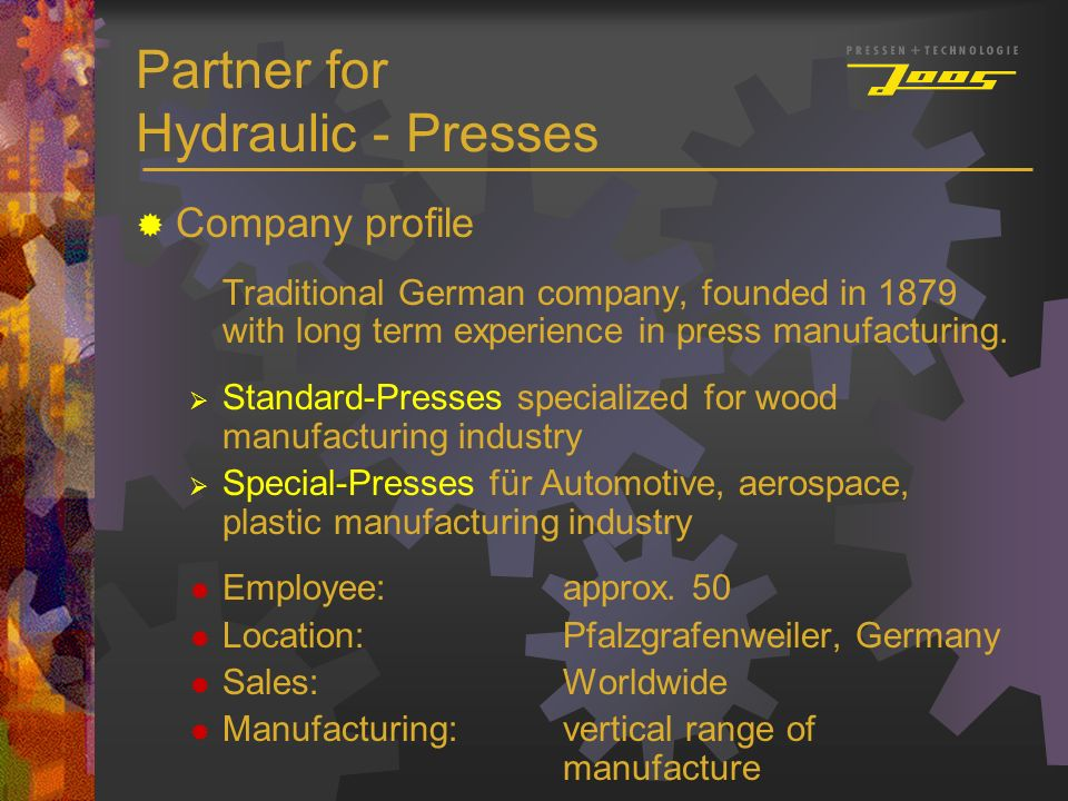 Company profile Traditional German company, founded in 1879 with long term experience in press manufacturing. Standard-Presses specialized for wood ma