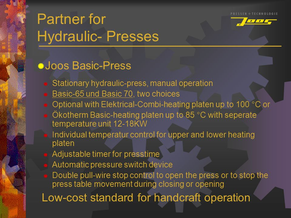 Partner for Hydraulic- Presses Joos Basic-Press Stationary hydraulic-press, manual operation Basic-65 und Basic 70, two choices Optional with Elektric