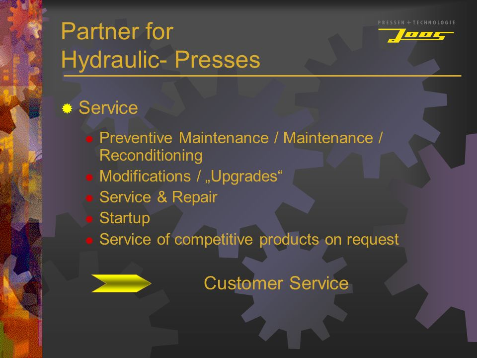 Partner for Hydraulic- Presses Service Preventive Maintenance / Maintenance / Reconditioning Modifications / Upgrades Service & Repair Startup Service