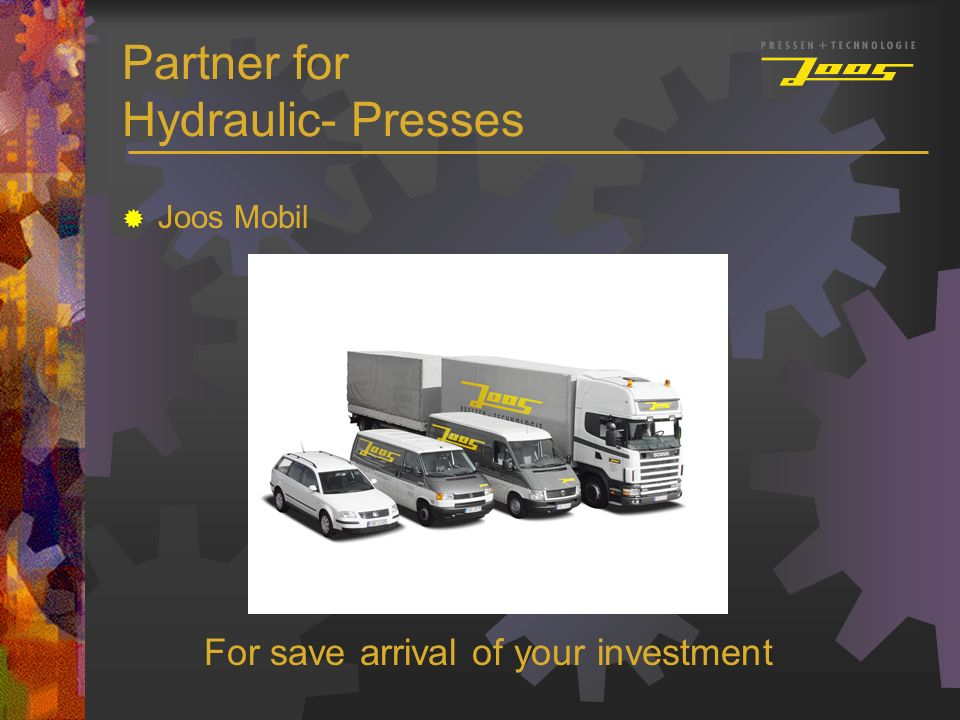 Partner for Hydraulic- Presses Joos Mobil For save arrival of your investment