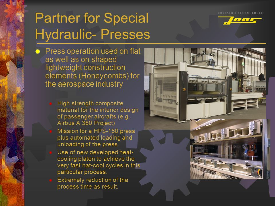 Partner for Special Hydraulic- Presses Press operation used on flat as well as on shaped lightweight construction elements (Honeycombs) for the aerosp