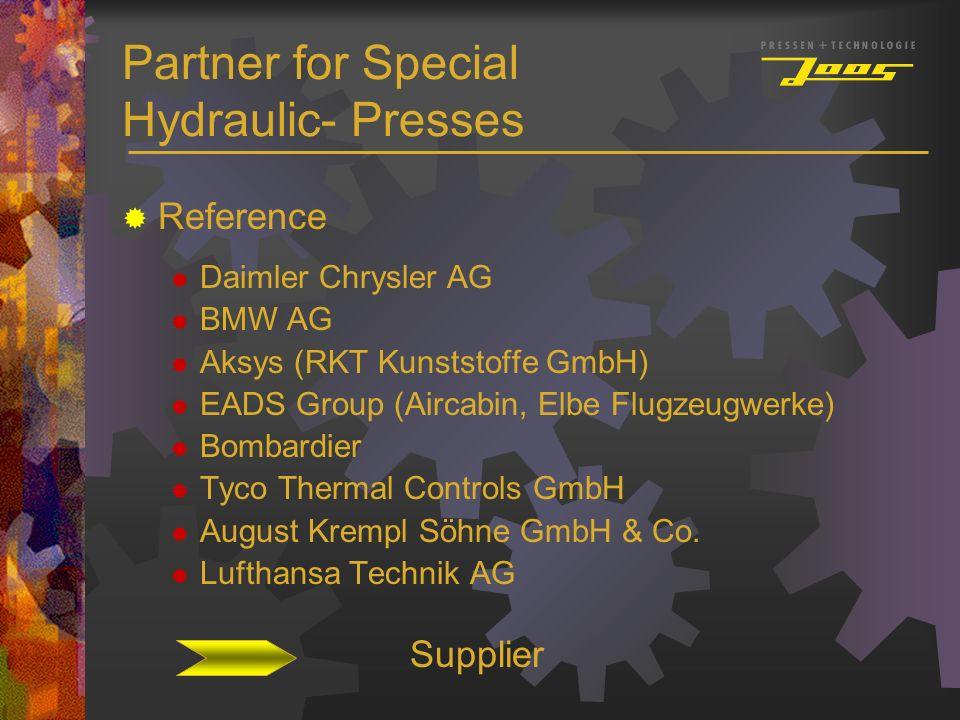 Partner for Special Hydraulic- Presses Reference Daimler Chrysler AG BMW AG Aksys (RKT Kunststoffe GmbH) EADS Group (Aircabin, Elbe Flugzeugwerke) Bom