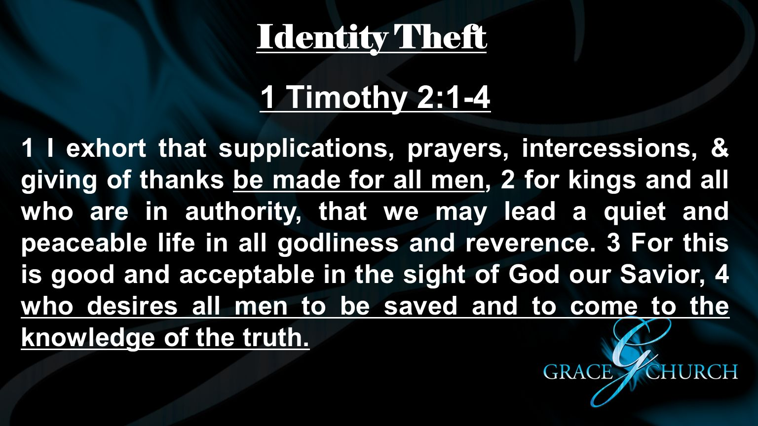 Identity Theft 1 Timothy 2:1-4 1 I exhort that supplications, prayers, intercessions, & giving of thanks be made for all men, 2 for kings and all who