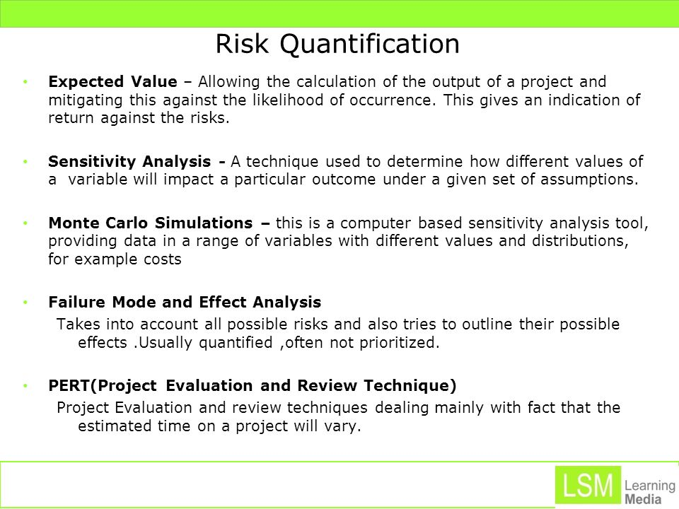 Risk Quantification Expected Value – Allowing the calculation of the output of a project and mitigating this against the likelihood of occurrence. Thi
