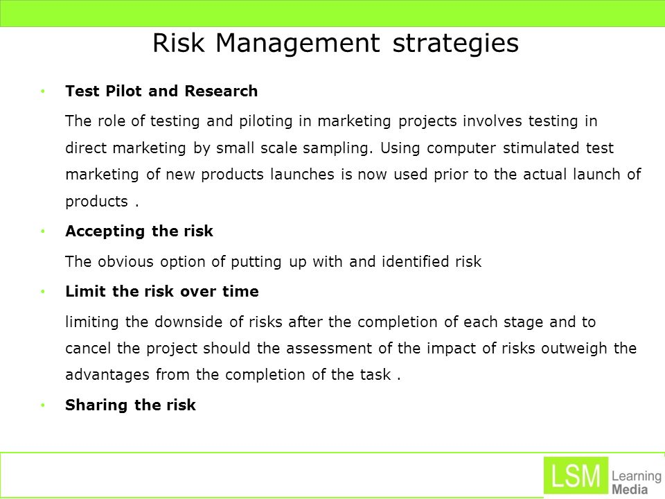 Risk Management strategies Test Pilot and Research The role of testing and piloting in marketing projects involves testing in direct marketing by smal