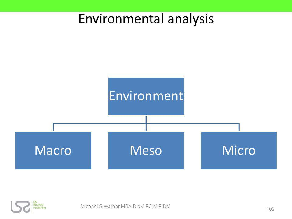 Environmental analysis 102 Michael G.Warner MBA DipM FCIM FIDM