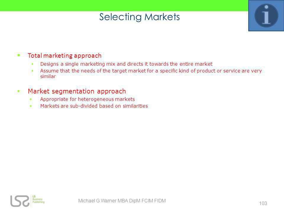 Selecting Markets Total marketing approach Designs a single marketing mix and directs it towards the entire market Assume that the needs of the target