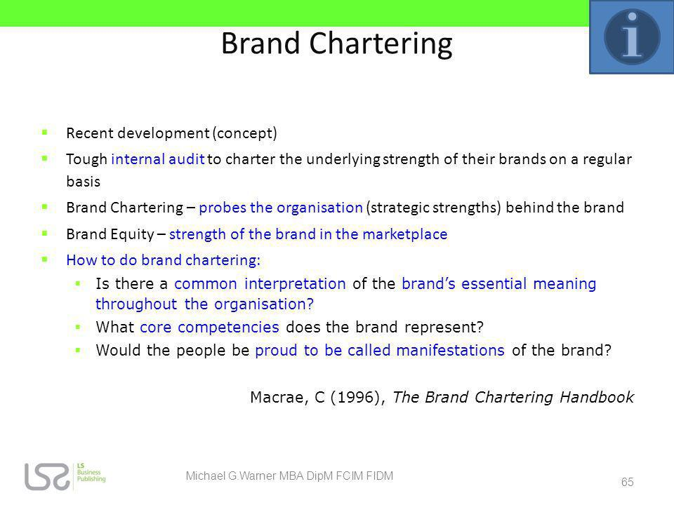 Brand Chartering Recent development (concept) Tough internal audit to charter the underlying strength of their brands on a regular basis Brand Charter