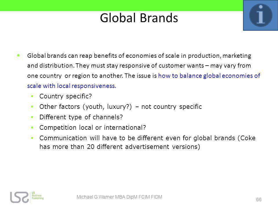 Global Brands Global brands can reap benefits of economies of scale in production, marketing and distribution. They must stay responsive of customer w