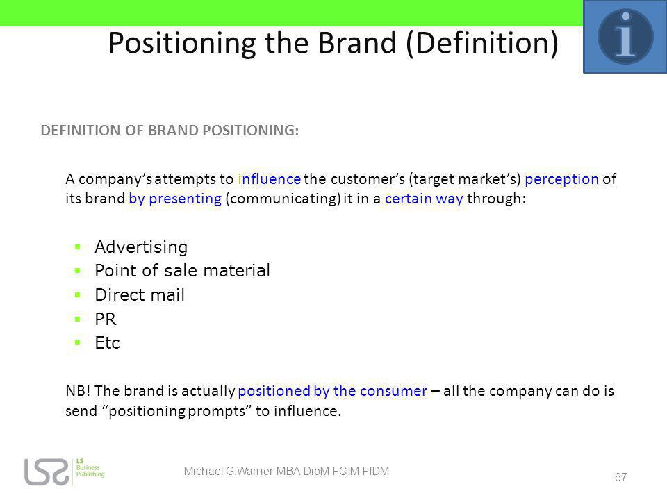 Positioning the Brand (Definition) DEFINITION OF BRAND POSITIONING: A companys attempts to influence the customers (target markets) perception of its